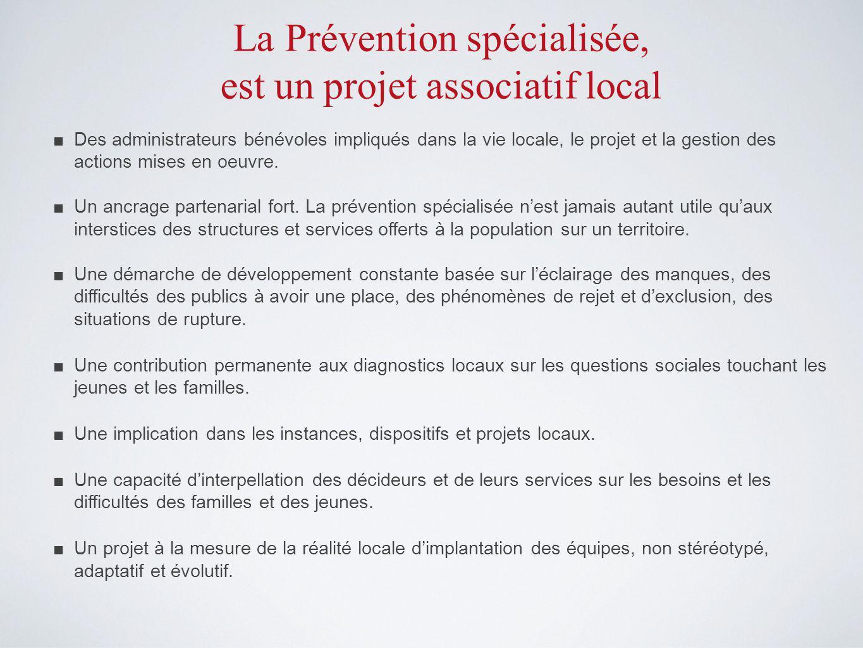 La Prévention spécialisée, est un projet associatif local Des administrateurs bénévoles impliqués dans la vie locale, le projet et la gestion des actions mises en oeuvre.