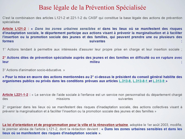 Base légale de la Prévention Spécialisée C est la combinaison des articles L121-2 et 221-1-2 du CASF qui constitue la base légale des actions de prévention spécialisée.