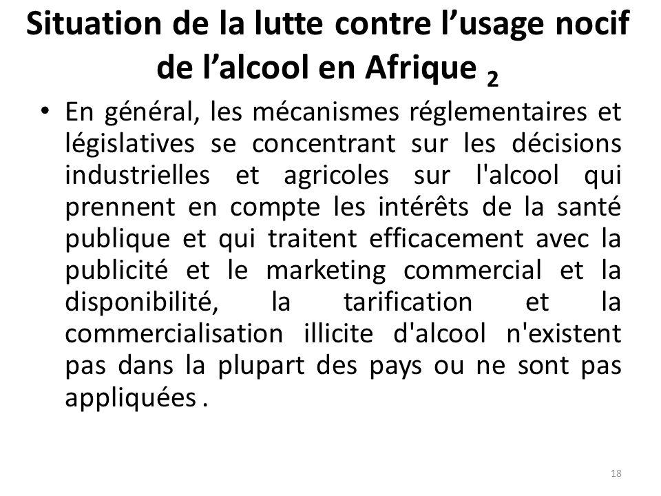 Situation de la lutte contre lusage nocif de lalcool en Afrique 2 En général, les mécanismes réglementaires et législatives se concentrant sur les déc
