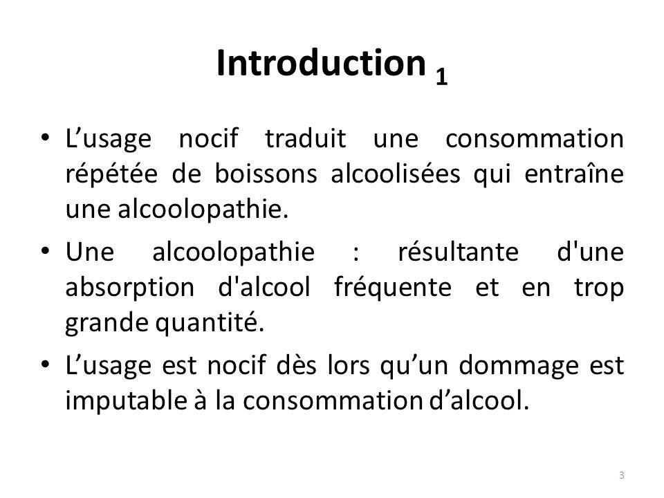 Introduction 1 Lusage nocif traduit une consommation répétée de boissons alcoolisées qui entraîne une alcoolopathie. Une alcoolopathie : résultante d'