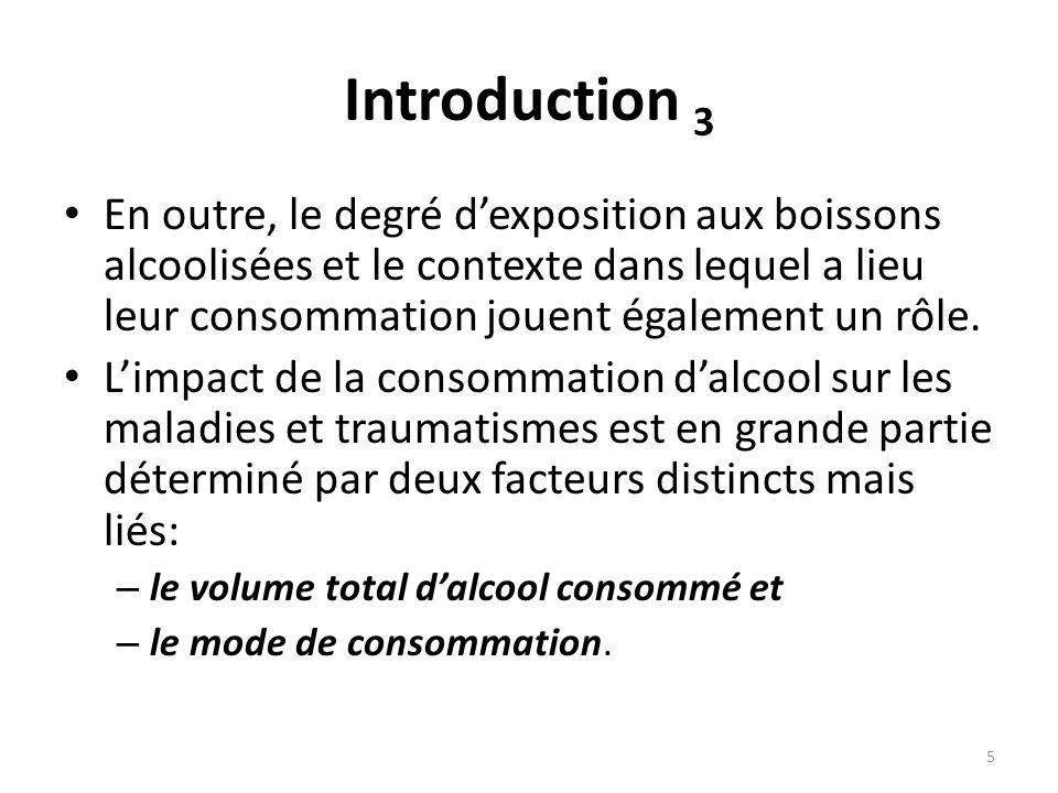 Introduction 3 En outre, le degré dexposition aux boissons alcoolisées et le contexte dans lequel a lieu leur consommation jouent également un rôle. L