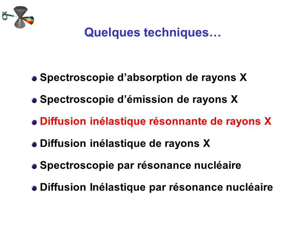 Spectroscopie dabsorption de rayons X Spectroscopie démission de rayons X Diffusion inélastique résonnante de rayons X Diffusion inélastique de rayons