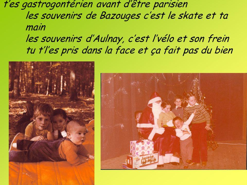tes gastrogontérien avant dêtre parisien les souvenirs de Bazouges cest le skate et ta main les souvenirs dAulnay, cest lvélo et son frein tu tles pri