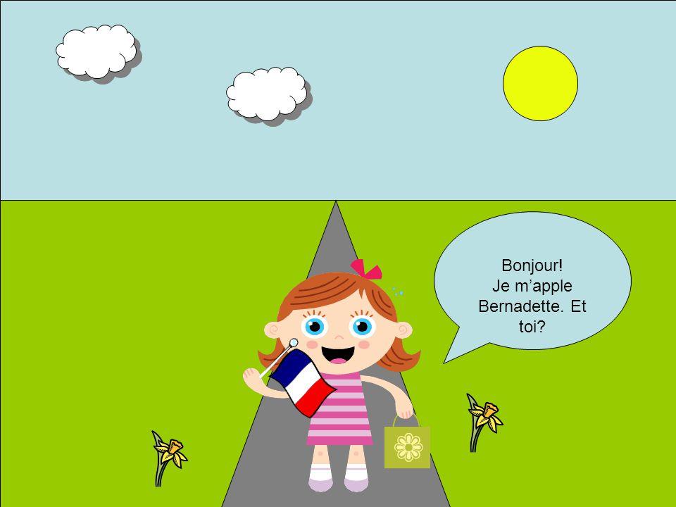 Bonjour! Je mapple Bernadette. Et toi