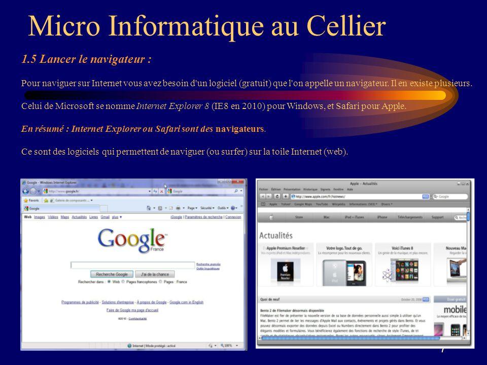 7 1.5 Lancer le navigateur : Pour naviguer sur Internet vous avez besoin d'un logiciel (gratuit) que l'on appelle un navigateur. Il en existe plusieur