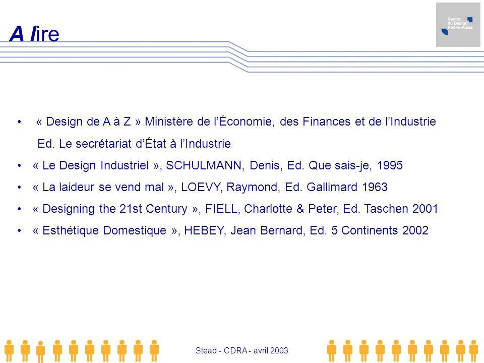 Stead - CDRA - avril 2003 « Design de A à Z » Ministère de lÉconomie, des Finances et de lIndustrie Ed. Le secrétariat dÉtat à lIndustrie « Le Design
