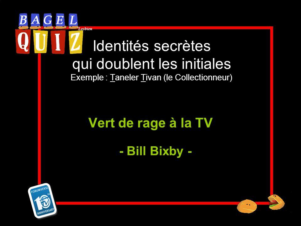 Lesbien Identités secrètes qui doublent les initiales Exemple : Taneler Tivan (le Collectionneur) Vert de rage à la TV - Bill Bixby -