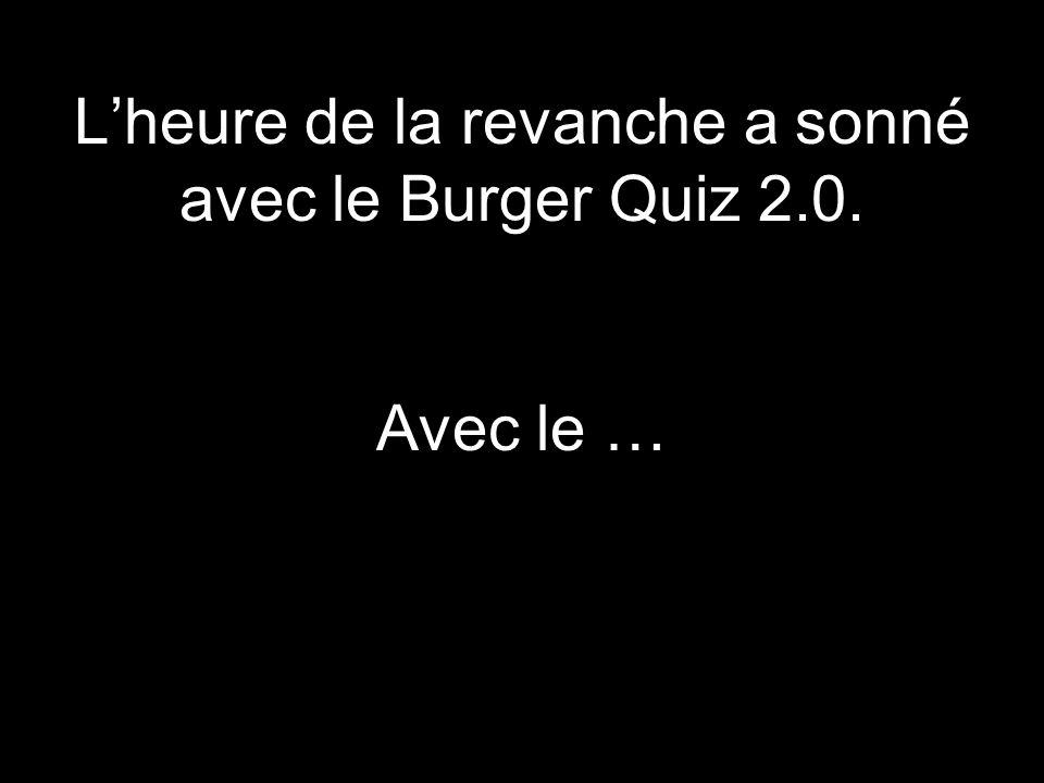 Lesbien Lheure de la revanche a sonné avec le Burger Quiz 2.0. Avec le …