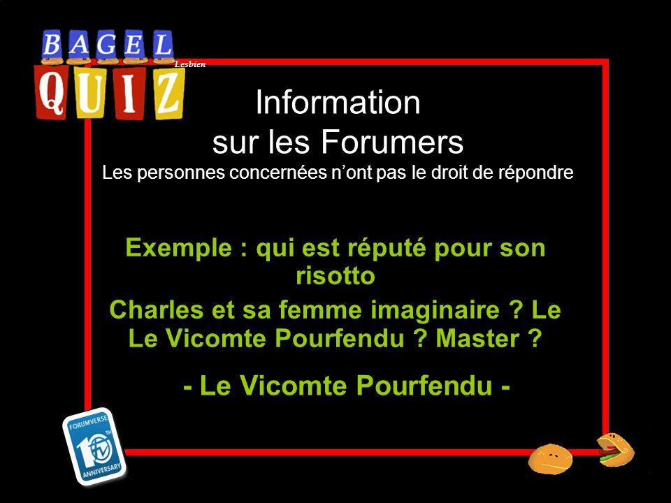 Lesbien Information sur les Forumers Les personnes concernées nont pas le droit de répondre Exemple : qui est réputé pour son risotto Charles et sa fe
