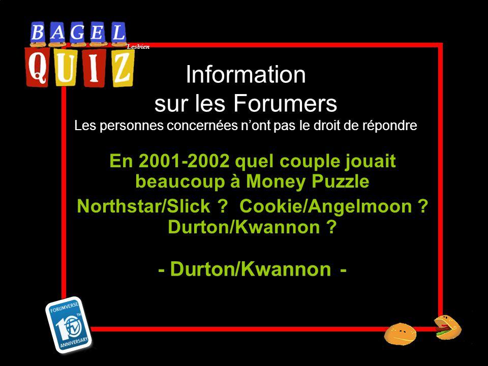 Lesbien Information sur les Forumers Les personnes concernées nont pas le droit de répondre En 2001-2002 quel couple jouait beaucoup à Money Puzzle No