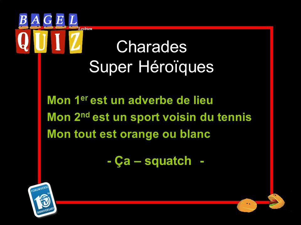 Lesbien Charades Super Héroïques Mon 1 er est un adverbe de lieu Mon 2 nd est un sport voisin du tennis Mon tout est orange ou blanc - Ça – squatch -