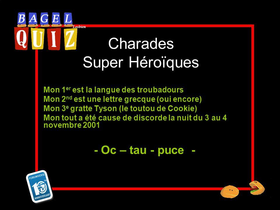 Lesbien Charades Super Héroïques Mon 1 er est la langue des troubadours Mon 2 nd est une lettre grecque (oui encore) Mon 3 e gratte Tyson (le toutou d