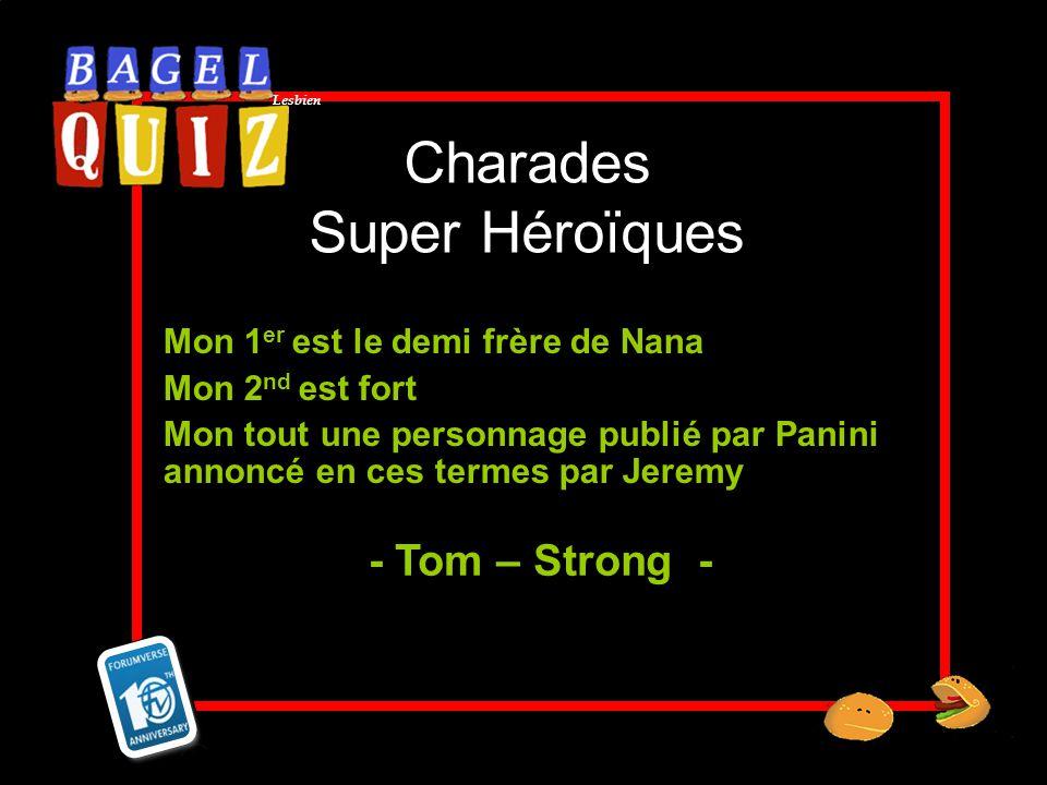 Lesbien Charades Super Héroïques Mon 1 er est le demi frère de Nana Mon 2 nd est fort Mon tout une personnage publié par Panini annoncé en ces termes