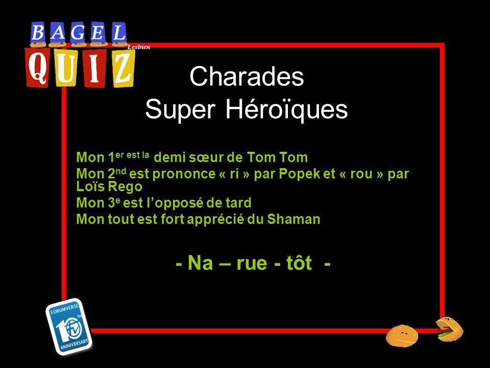 Lesbien Charades Super Héroïques Mon 1 er est la demi sœur de Tom Tom Mon 2 nd est prononce « ri » par Popek et « rou » par Loïs Rego Mon 3 e est lopp