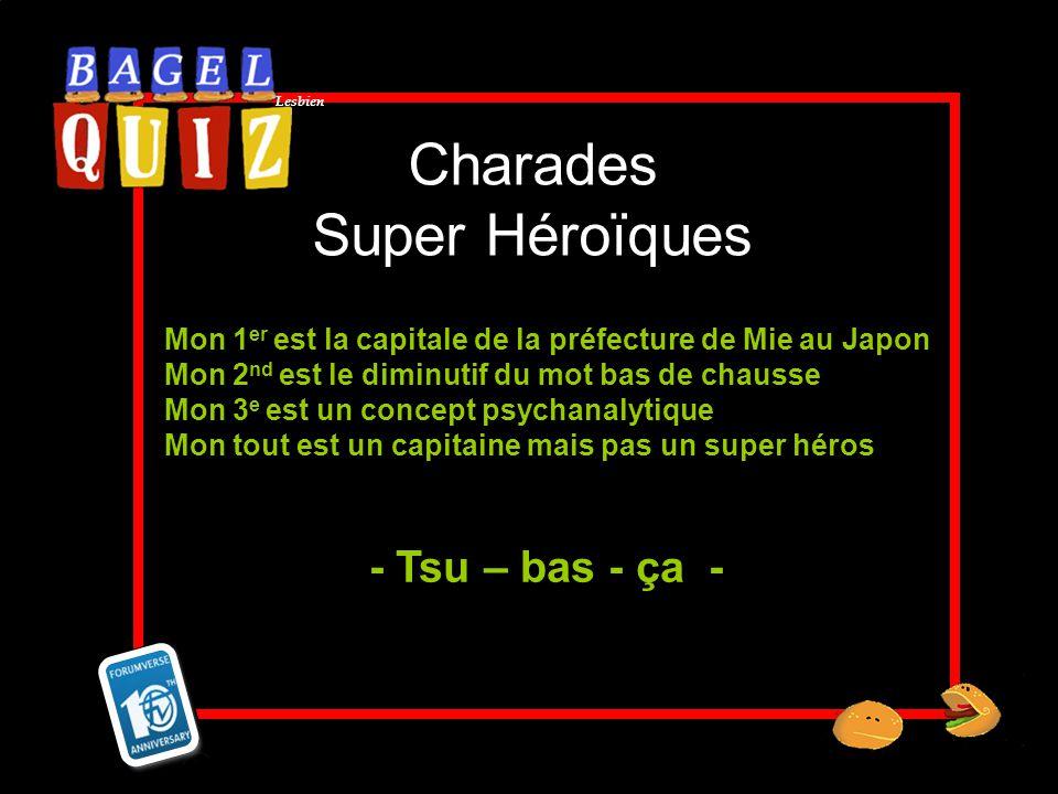 Lesbien Charades Super Héroïques Mon 1 er est la capitale de la préfecture de Mie au Japon Mon 2 nd est le diminutif du mot bas de chausse Mon 3 e est
