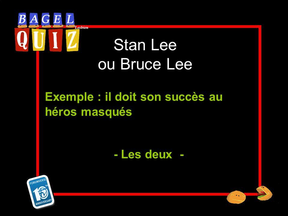 Lesbien Stan Lee ou Bruce Lee Exemple : il doit son succès au héros masqués - Les deux -
