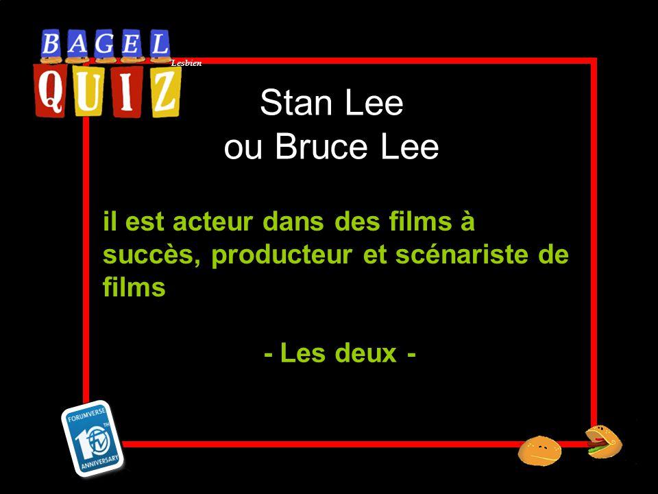 Lesbien Stan Lee ou Bruce Lee il est acteur dans des films à succès, producteur et scénariste de films - Les deux -