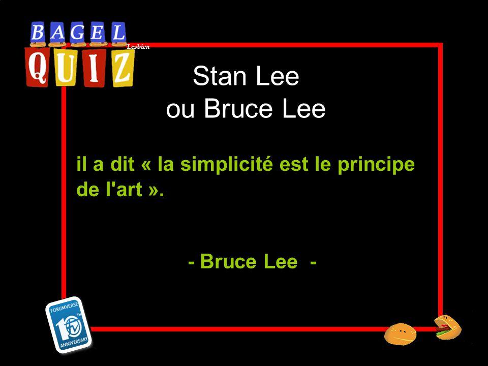 Lesbien Stan Lee ou Bruce Lee il a dit « la simplicité est le principe de l'art ». - Bruce Lee -