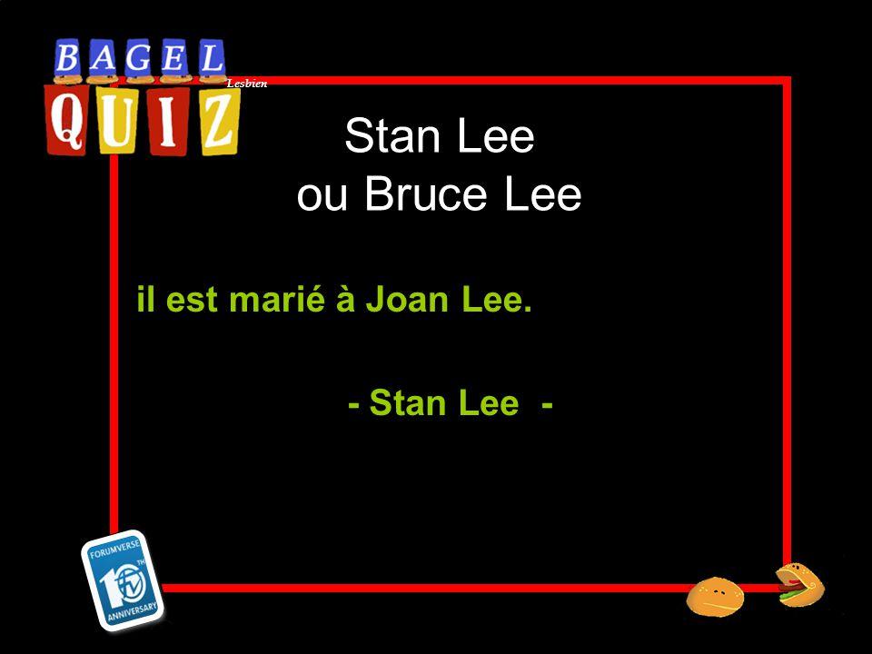 Lesbien Stan Lee ou Bruce Lee il est marié à Joan Lee. - Stan Lee -