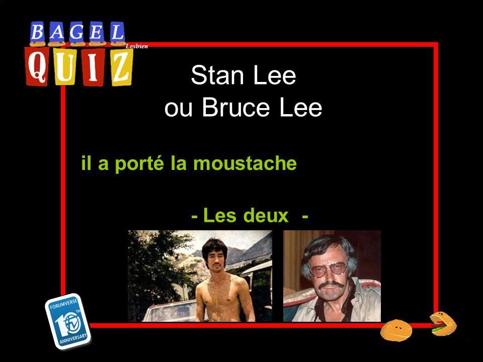 Lesbien Stan Lee ou Bruce Lee il a porté la moustache - Les deux -