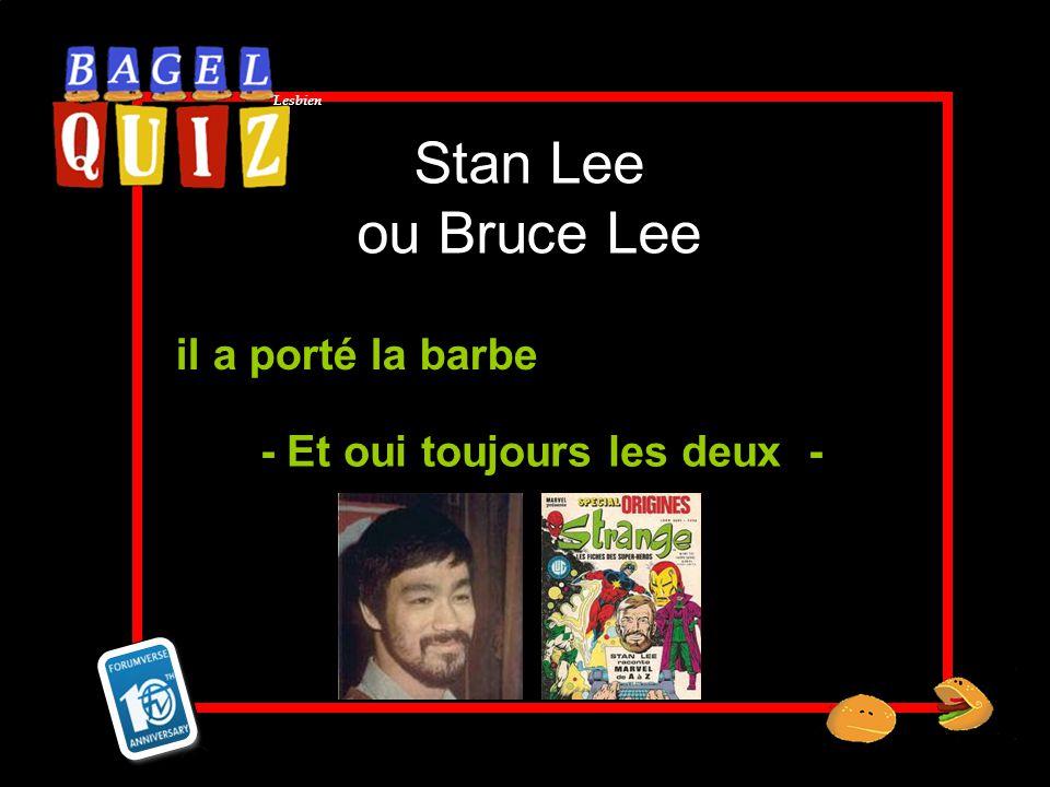 Lesbien Stan Lee ou Bruce Lee il a porté la barbe - Et oui toujours les deux -