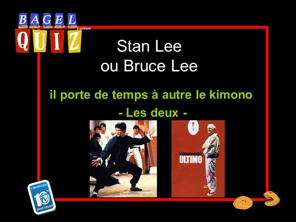 Lesbien Stan Lee ou Bruce Lee il porte de temps à autre le kimono - Les deux -