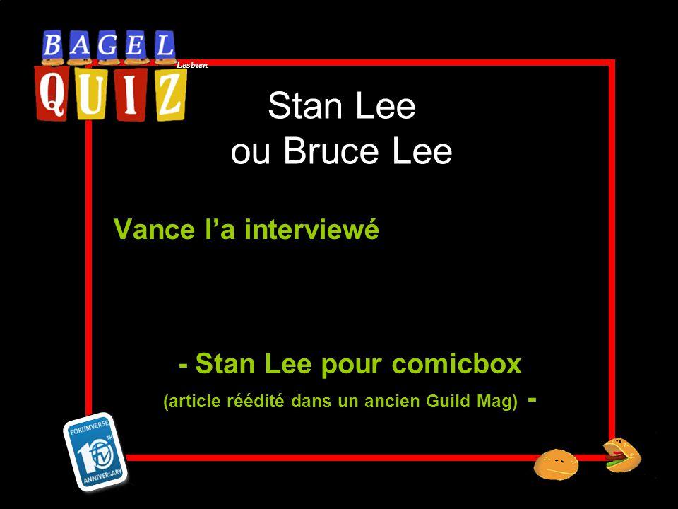 Lesbien Stan Lee ou Bruce Lee Vance la interviewé - Stan Lee pour comicbox (article réédité dans un ancien Guild Mag) -