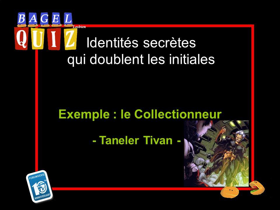 Lesbien Identités secrètes qui doublent les initiales Exemple : le Collectionneur - Taneler Tivan -
