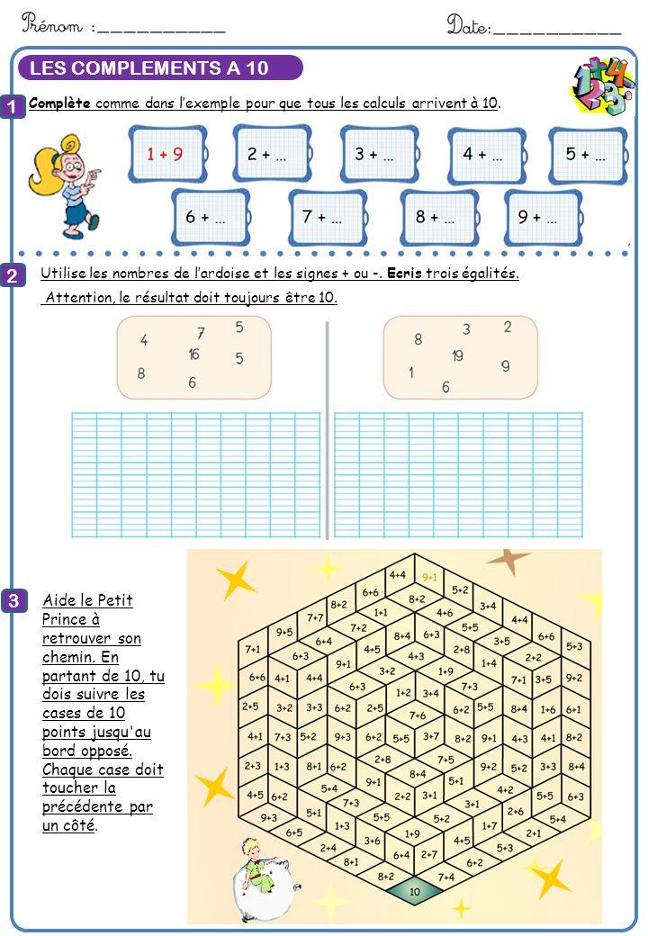 LES COMPLEMENTS A 10 Complète comme dans lexemple pour que tous les calculs arrivent à 10. 1 2 3 Calcule Aide le Petit Prince à retrouver son chemin.