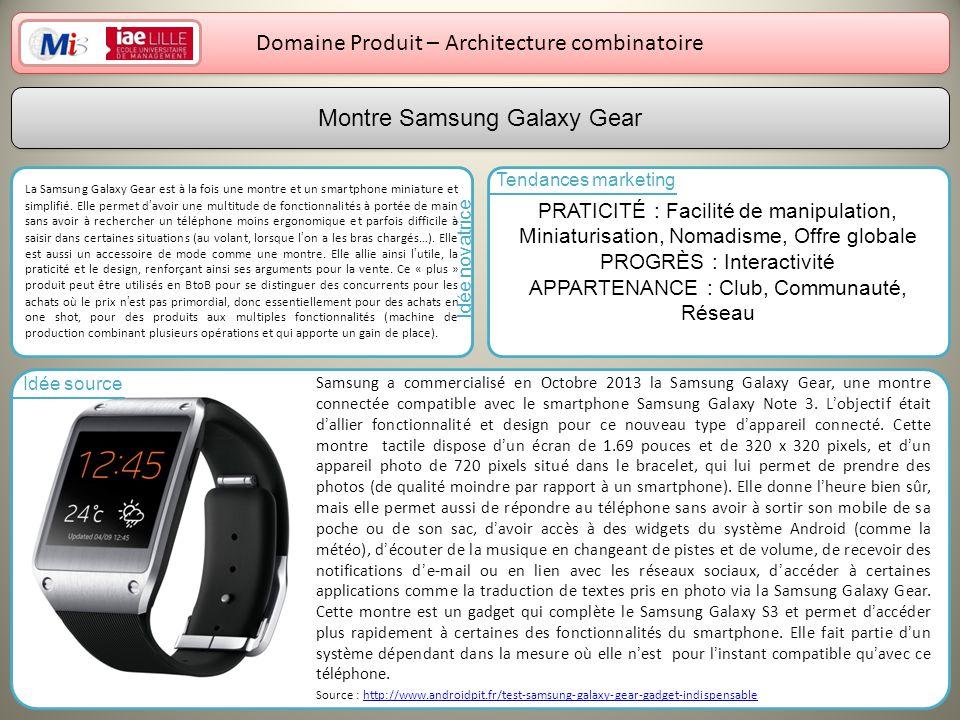 13 Domaine Produit – Architecture combinatoire La Samsung Galaxy Gear est à la fois une montre et un smartphone miniature et simplifié. Elle permet da