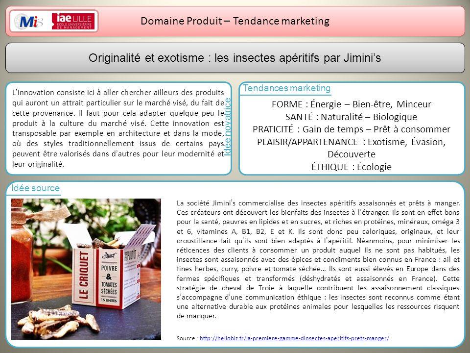 17 Domaine Produit – Tendance marketing Linnovation consiste ici à aller chercher ailleurs des produits qui auront un attrait particulier sur le march