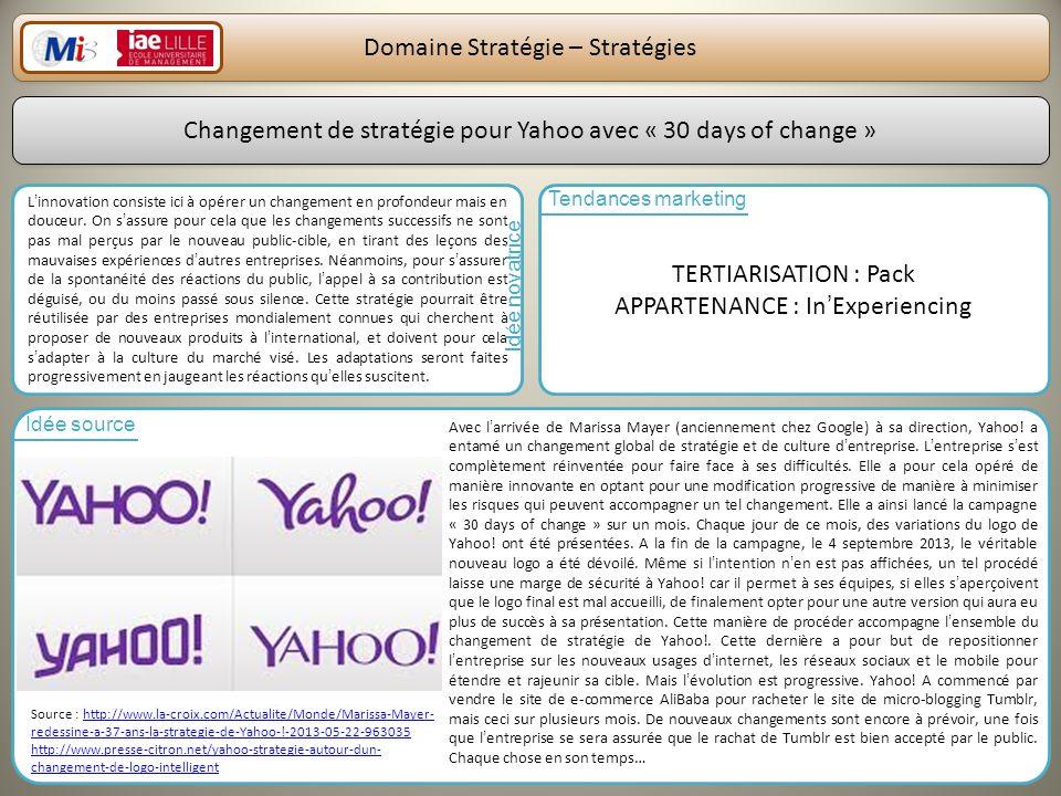25 Domaine Stratégie – Stratégies Changement de stratégie pour Yahoo avec « 30 days of change » Linnovation consiste ici à opérer un changement en profondeur mais en douceur.