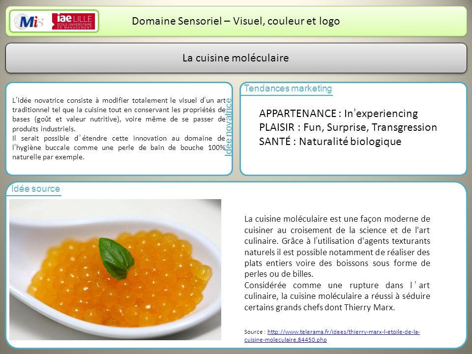 3 Domaine Sensoriel – Visuel, couleur et logo Lidée novatrice consiste à modifier totalement le visuel dun art traditionnel tel que la cuisine tout en
