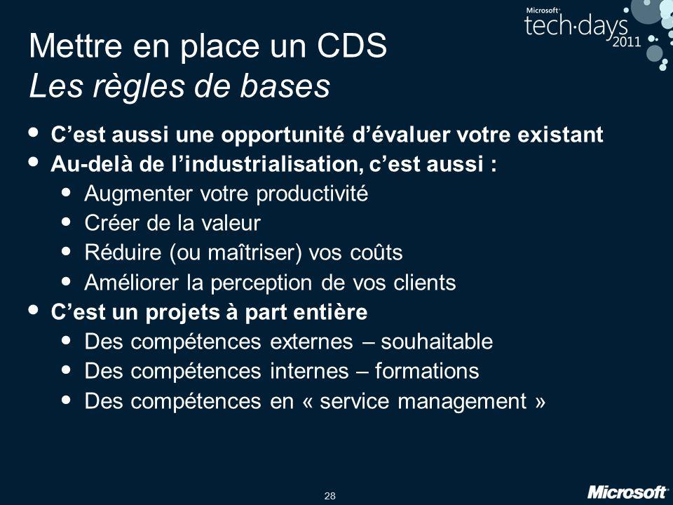 29 Mettre en place un CDS Principes Une approche par phase, pas de « big bang » Identifier, présenter et surtout communiquer clairement sur les objectifs que lon souhaite atteindre, et quand.