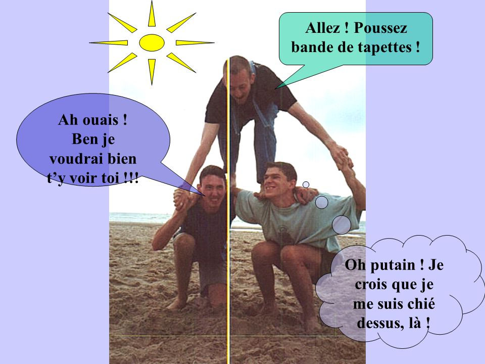 Le lendemain matin… Sur la plage… Ouais ! Vas-y ! Tiens le que je le fracasse ! Pitié ! Mais pourquoi moi ? Paaarce queeeee !!!