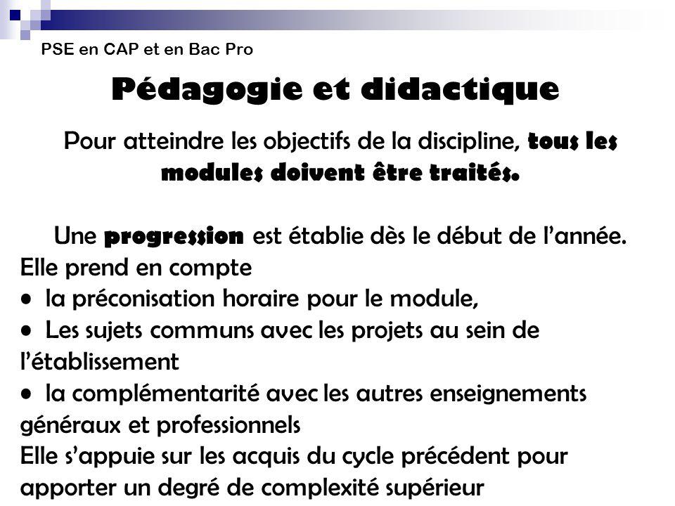 PSE en CAP et en Bac Pro Pédagogie et didactique Pour atteindre les objectifs de la discipline, tous les modules doivent être traités. Une progression