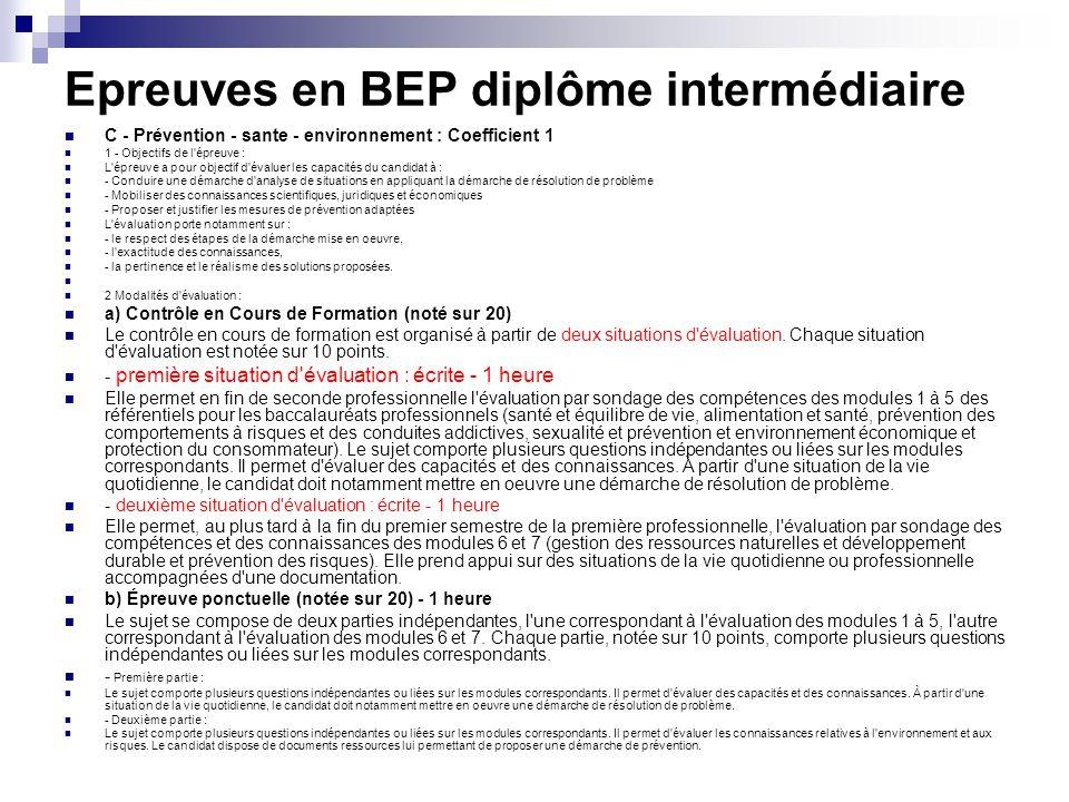 Epreuves en BEP diplôme intermédiaire C - Prévention - sante - environnement : Coefficient 1 1 - Objectifs de l'épreuve : L'épreuve a pour objectif d'