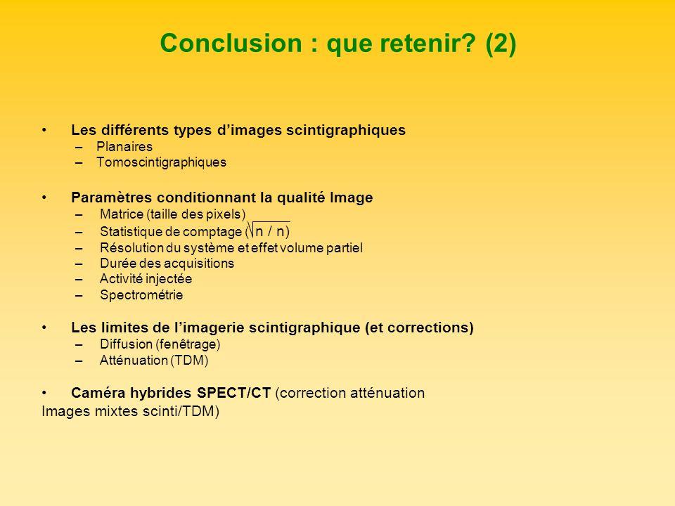Les différents types dimages scintigraphiques –Planaires –Tomoscintigraphiques Paramètres conditionnant la qualité Image – Matrice (taille des pixels)