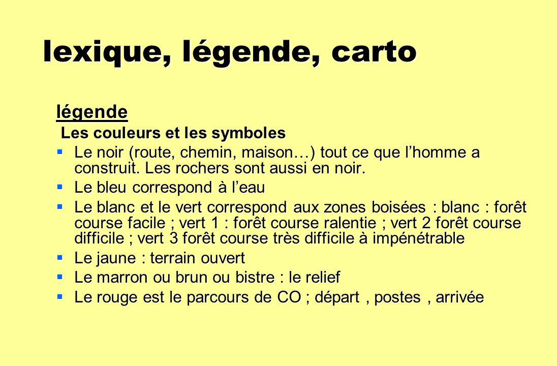 lexique, légende, carto lexique, légende, carto légende Les couleurs et les symboles Les couleurs et les symboles Le noir (route, chemin, maison…) tou