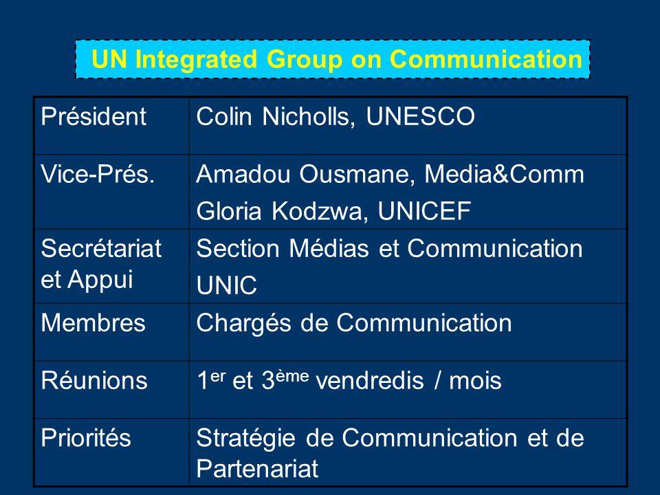 UN Integrated Group on Communication PrésidentColin Nicholls, UNESCO Vice-Prés.Amadou Ousmane, Media&Comm Gloria Kodzwa, UNICEF Secrétariat et Appui S