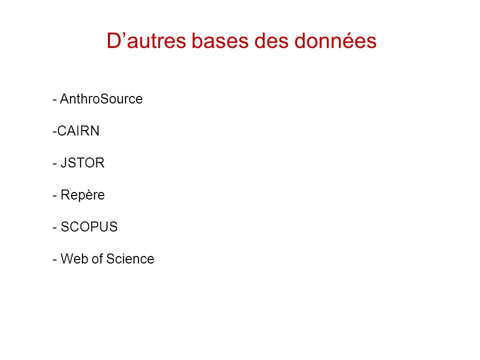 Dautres bases des données - AnthroSource -CAIRN - JSTOR - Repère - SCOPUS - Web of Science