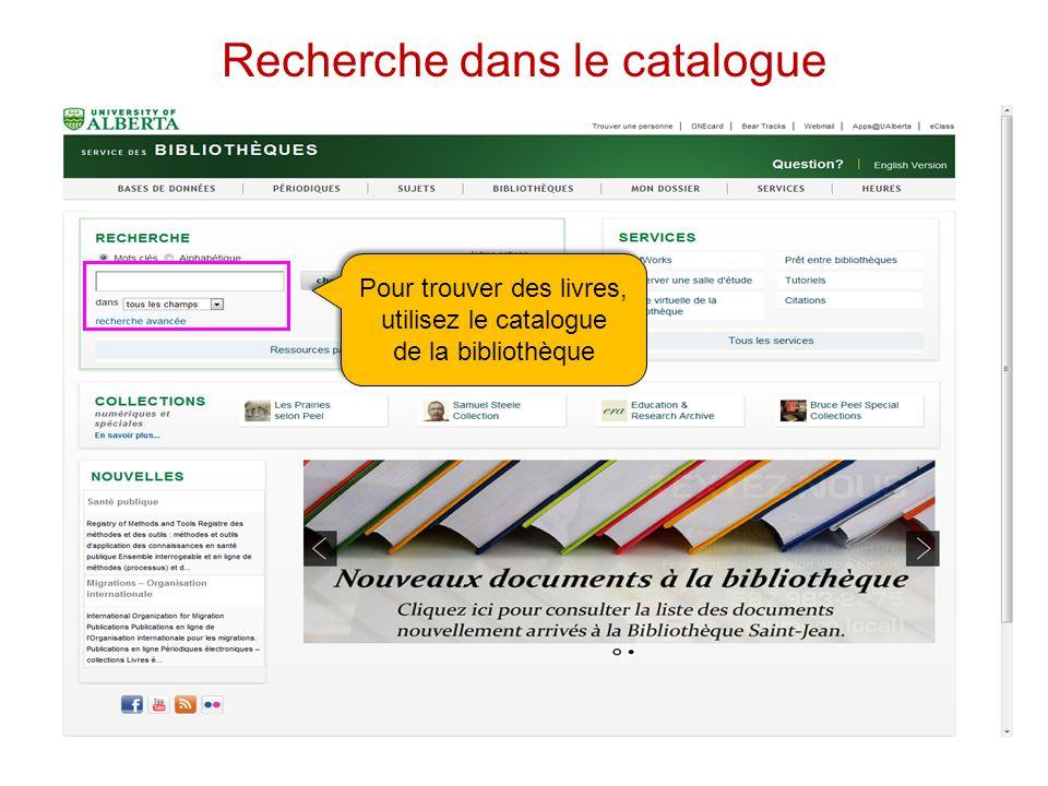 Recherche dans le catalogue Pour trouver des livres, utilisez le catalogue de la bibliothèque Pour trouver des livres, utilisez le catalogue de la bibliothèque
