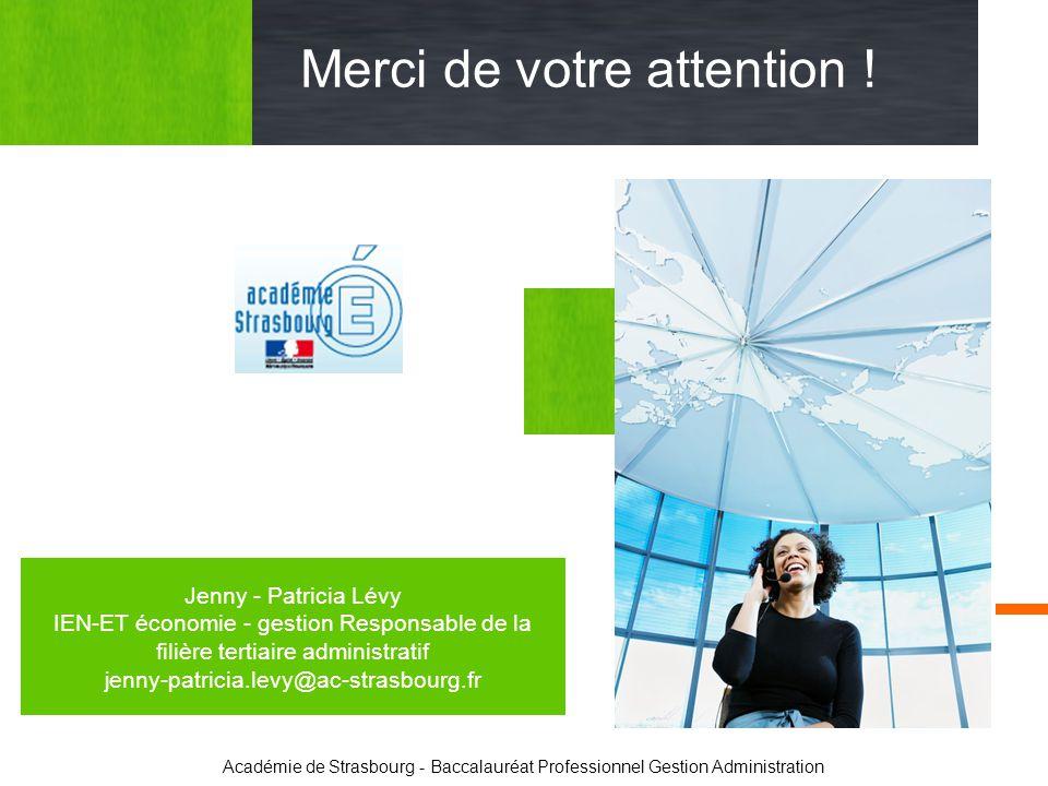 Merci de votre attention ! Jenny - Patricia Lévy IEN-ET économie - gestion Responsable de la filière tertiaire administratif jenny-patricia.levy@ac-st