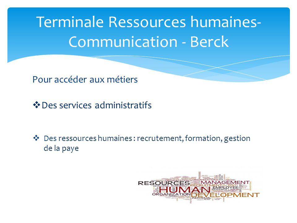 Terminale Ressources humaines- Communication - Berck Pour accéder aux métiers Des services administratifs Des ressources humaines : recrutement, forma