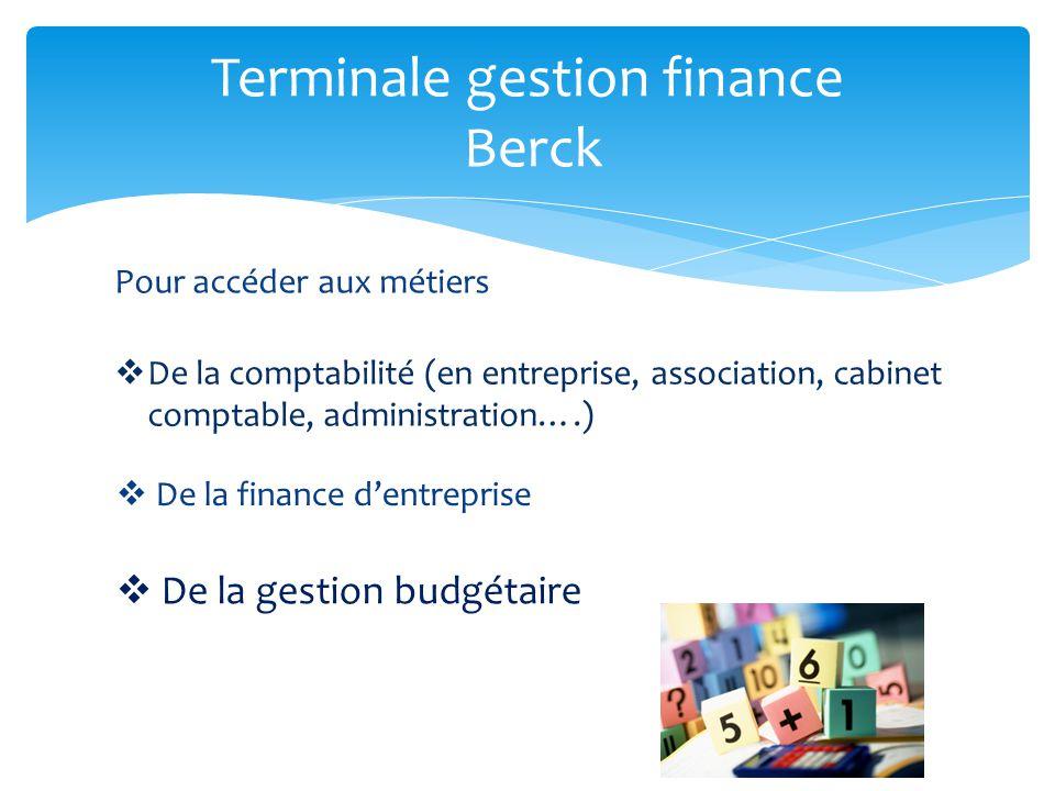 Terminale gestion finance Berck Pour accéder aux métiers De la comptabilité (en entreprise, association, cabinet comptable, administration….) De la fi
