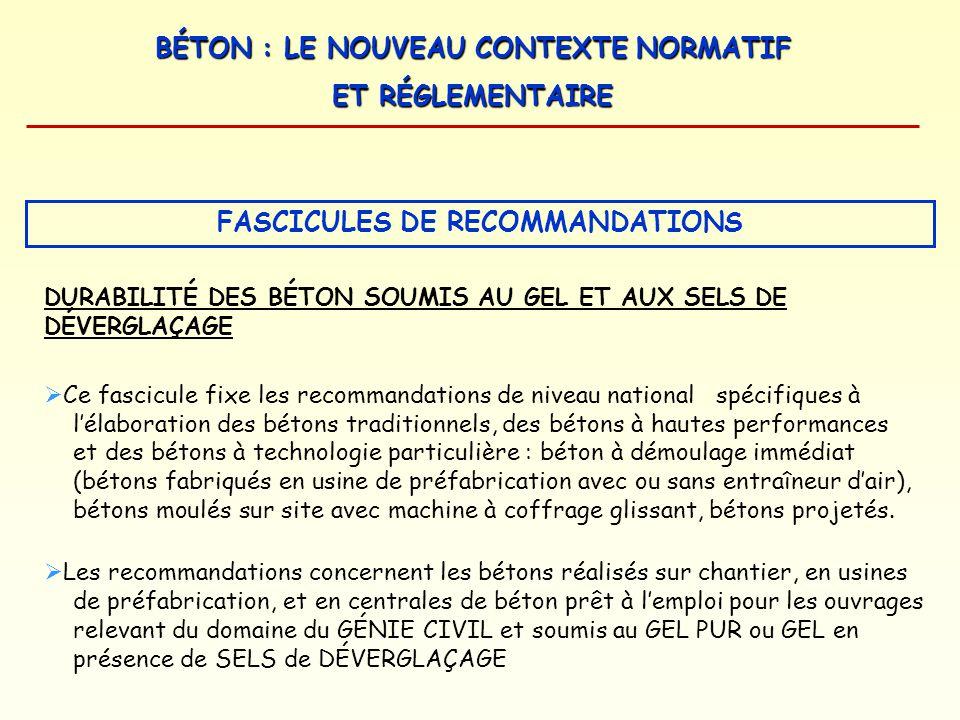 BÉTON : LE NOUVEAU CONTEXTE NORMATIF ET RÉGLEMENTAIRE Ce fascicule fixe les recommandations de niveau national spécifiques à lélaboration des bétons t