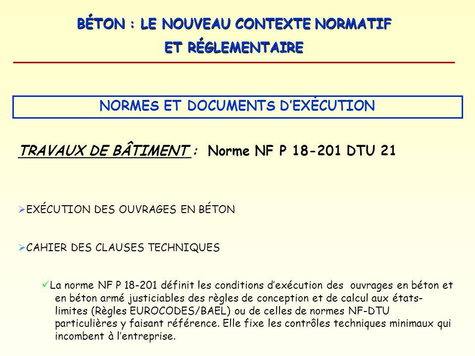 BÉTON : LE NOUVEAU CONTEXTE NORMATIF ET RÉGLEMENTAIRE TRAVAUX DE BÂTIMENT :Norme NF P 18-201 DTU 21 EXÉCUTION DES OUVRAGES EN BÉTON CAHIER DES CLAUSES