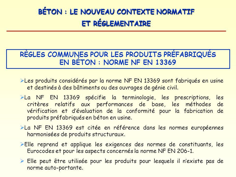 BÉTON : LE NOUVEAU CONTEXTE NORMATIF ET RÉGLEMENTAIRE RÈGLES COMMUNES POUR LES PRODUITS PRÉFABRIQUÉS EN BÉTON : NORME NF EN 13369 Les produits considé