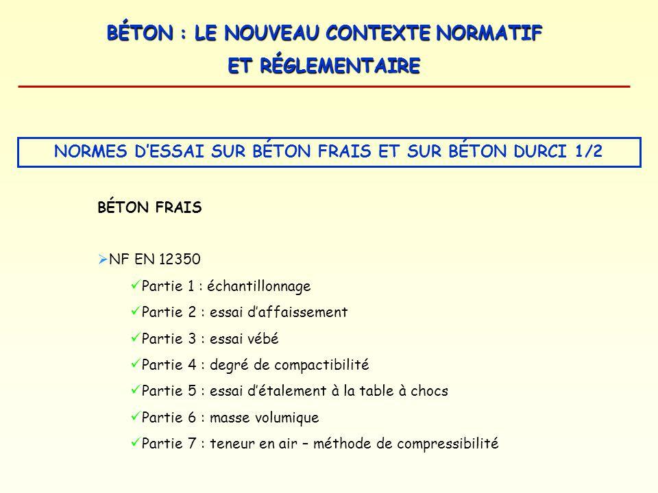 BÉTON : LE NOUVEAU CONTEXTE NORMATIF ET RÉGLEMENTAIRE NORMES DESSAI SUR BÉTON FRAIS ET SUR BÉTON DURCI 1/2 BÉTON FRAIS NF EN 12350 Partie 1 : échantil