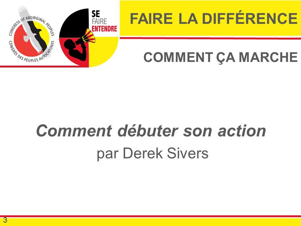 COMMENT ÇA MARCHE Comment débuter son action par Derek Sivers 3 FAIRE LA DIFFÉRENCE